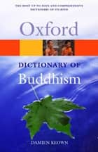 A Dictionary of Buddhism ebook by Damien Keown