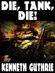 Die, Tank, Die! (Tank Science Fiction Series #8) ebook by Kenneth Guthrie