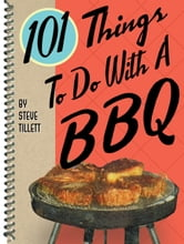 101 Things To Do with a BBQ ebook by Steve Tillett