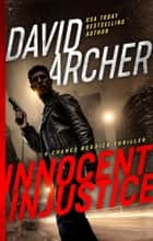 Innocent Injustice - A Chance Reddick Thriller ebook by David Archer