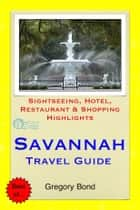 Savannah, Georgia Travel Guide - Sightseeing, Hotel, Restaurant & Shopping Highlights (Illustrated) ebook by Gregory Bond
