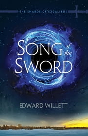 Song of the Sword - Shards of Excalibur 1 ebook by Edward Willett