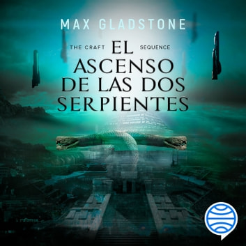 The Craft Sequence. El ascenso de las dos serpientes audiobook by Max Gladstone
