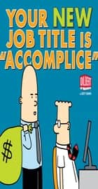 Your New Job Title Is Accomplice ebook by Adams, Scott