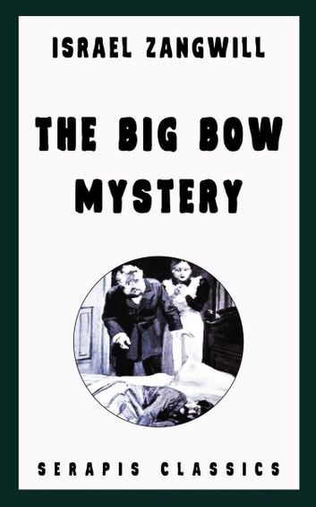 The Big Bow Mystery (Serapis Classics) ebook by Israel Zangwill