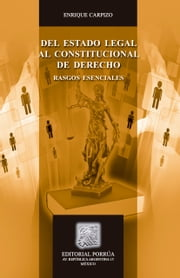 Del Estado Legal al Constitucional de Derecho : rasgos esenciales ebook by Enrique Carpizo