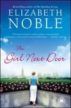 The Girl Next Door - A Novel ebook by Elizabeth Noble