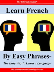 Learn French by Easy Phrases - The Easy Way to Learn a Language ebook by Françoise Chaniac Dumazy