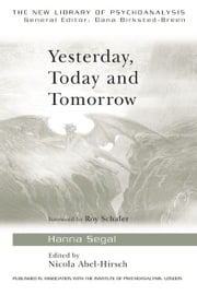 Yesterday, Today and Tomorrow ebook by Hanna Segal,Nicola Abel-Hirsch