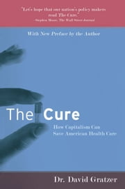 The Cure - How Capitalism Can Save American Health Care ebook by David Gratzer