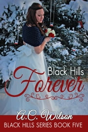 Black Hills Forever - Black Hills Series, #5 ebook by A.C. Wilson