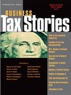 Bank and Stark's Business Tax Stories: An In Depth Look at the Ten Leading Corporate and Partnership Tax Cases and Code Sections (Stories Series) ebook by Steven Bank,Kirk Stark