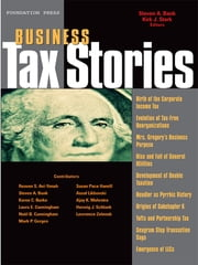 Bank and Stark's Business Tax Stories: An In Depth Look at the Ten Leading Corporate and Partnership Tax Cases and Code Sections (Stories Series) - An In Depth Look at the Ten Leading Corporate and Partnership Tax Cases and Code Sections ebook by Steven Bank,Kirk Stark