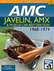 AMC Javelin, AMX, and Muscle Car Restoration 1968-1974 ebook by Scott Campbell