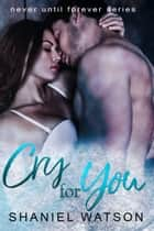 Cry For You ebook by Shaniel Watson