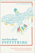 Not Less Than Everything ebook by Catherine Wolff
