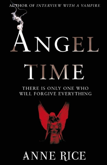 Angel Time - The Songs of the Seraphim 1 ebook by Anne Rice