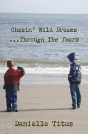 Chasin' Wild Dreams ...Through The Years ebook by Danielle Titus