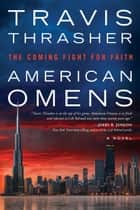 American Omens - The Coming Fight for Faith: A Novel ebook by Travis Thrasher