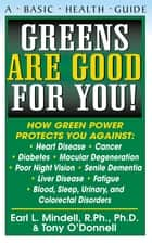 Greens Are Good for You! ebook by Earl L Mindell,Tony O'Donnell