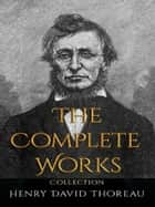 Henry David Thoreau: The Complete Works ebook by Henry David Thoreau