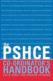 The Secondary PSHE Co-ordinator's Handbook ebook by Colin Noble