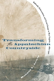 Transforming the Appalachian Countryside - Railroads, Deforestation, and Social Change in West Virginia, 1880-1920 ebook by Ronald L. Lewis