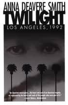 Twilght: Los Angeles, 1992 ebook by Anna Deavere Smith