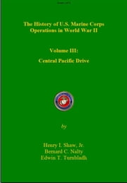 The History of US Marine Corps Operation in WWII Volume III: Central Pacific Drive ebook by Henry Shaw,Bernard Nalty,Edwin Turnbladh