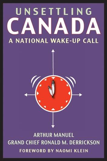 Unsettling Canada - A National Wake-Up Call ebook by Arthur Manuel,Grand Chief Grand Chief Ronald M. Derrickson