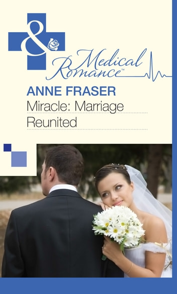 Miracle: Marriage Reunited (Mills & Boon Medical) eBook by Anne Fraser