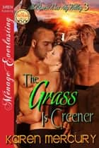 The Grass Is Greener ebook by Karen Mercury