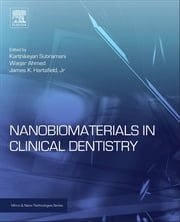 Nanobiomaterials in Clinical Dentistry ebook by Karthikeyan Subramani,Waqar Ahmed,James K. Hartsfield