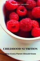 Childhood Nutrition ebook by Anthony Ekanem