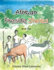 African Fireside Stories - Book Two ebook by Olaotse Obed Gabasiane
