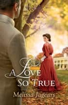 A Love So True (Teaville Moral Society Book #2) ebook by Melissa Jagears