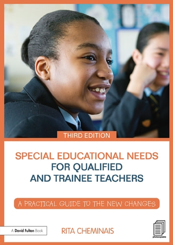 Special Educational Needs for Qualified and Trainee Teachers - A practical guide to the new changes ebook by Rita Cheminais