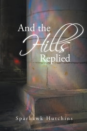 And the Hills Replied ebook by Sparhawk Hutchins