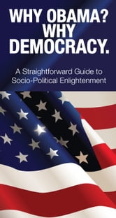 Why Obama? Why Democracy. ebook by Dr D. Mocracy