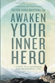 Awaken Your Inner Hero - 7 Steps to a Successful and Meaningful Life ebook by Victor Hugo Manzanilla