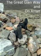 The Great Glen Way and On Arran ebook by Paul Brown