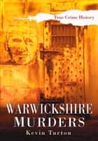 Warwickshire Murders ebook by Kevin Turton