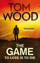 The Game - (Victor the Assassin 3) ebook by Tom Wood