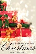 All He Wants for Christmas - Ash and Flames, #3 ebook by Ana J. Phoenix
