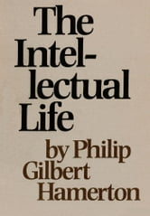 The Intellectual Life ebook by Philip Gilbert Hamerton