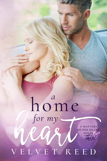 A Home for my Heart - Matters of the Heart, #3 ebook by Velvet Reed