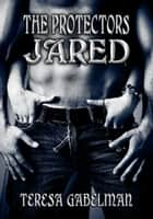 Jared (The Protectors) ebook by Teresa Gabelman