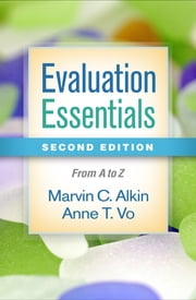 Evaluation Essentials, Second Edition - From A to Z ebook by Marvin C. Alkin, EdD, Anne T. Vo,...