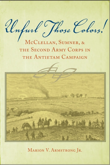 Unfurl those colors ebook by marion v armstrong 9780817380052 unfurl those colors mcclellan sumner and the second army corps in the antietam fandeluxe Image collections