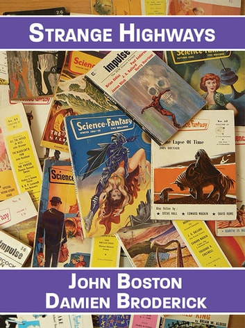 Strange Highways: Reading Science Fantasy, 1950-1967 ebook by John Boston,Damien Broderick